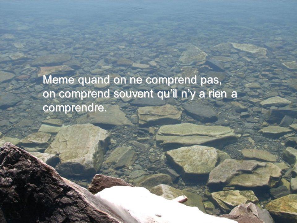 Meme quand on ne comprend pas,