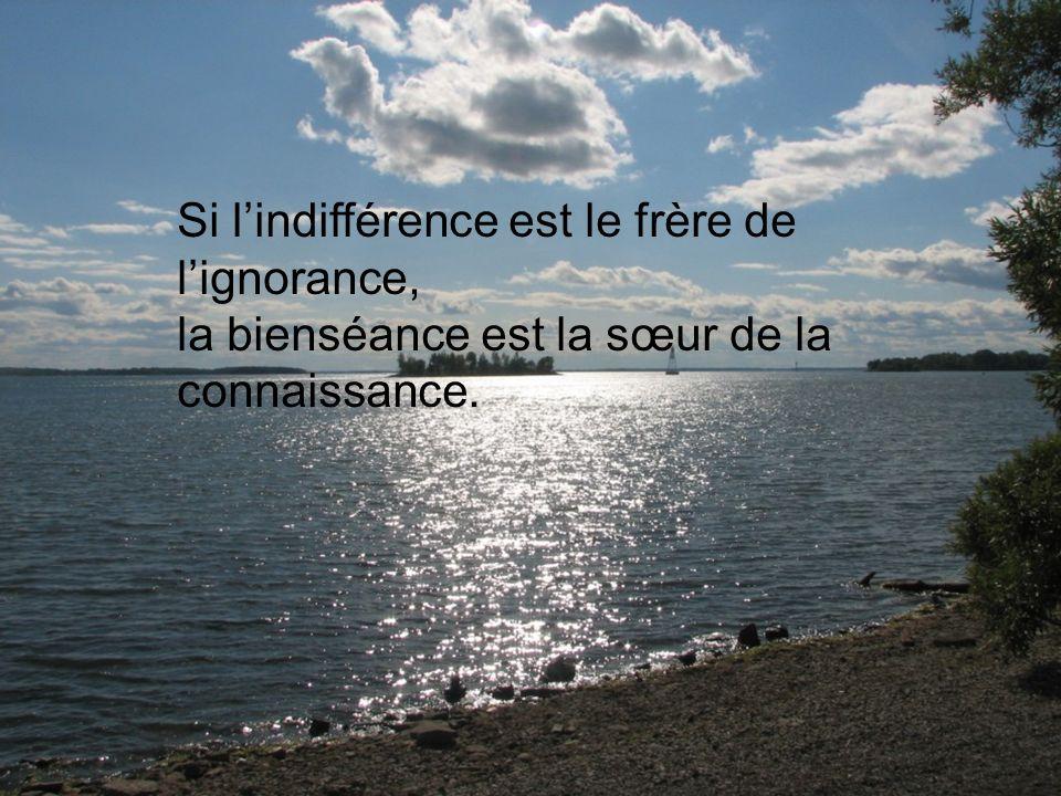 Si l'indifférence est le frère de l'ignorance,