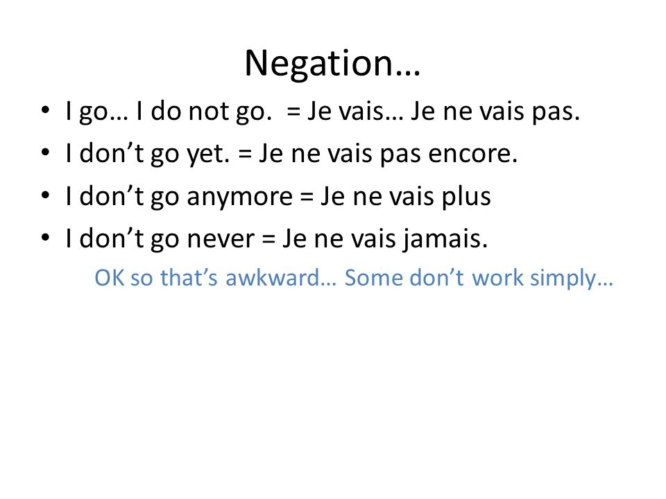 Negation… I go… I do not go. = Je vais… Je ne vais pas.