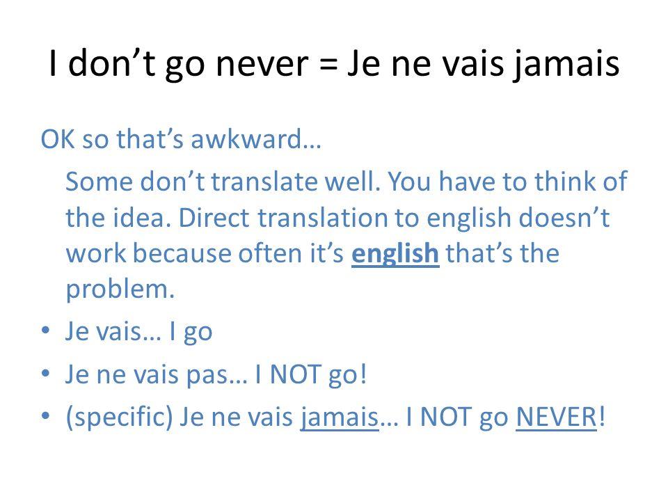 I don't go never = Je ne vais jamais
