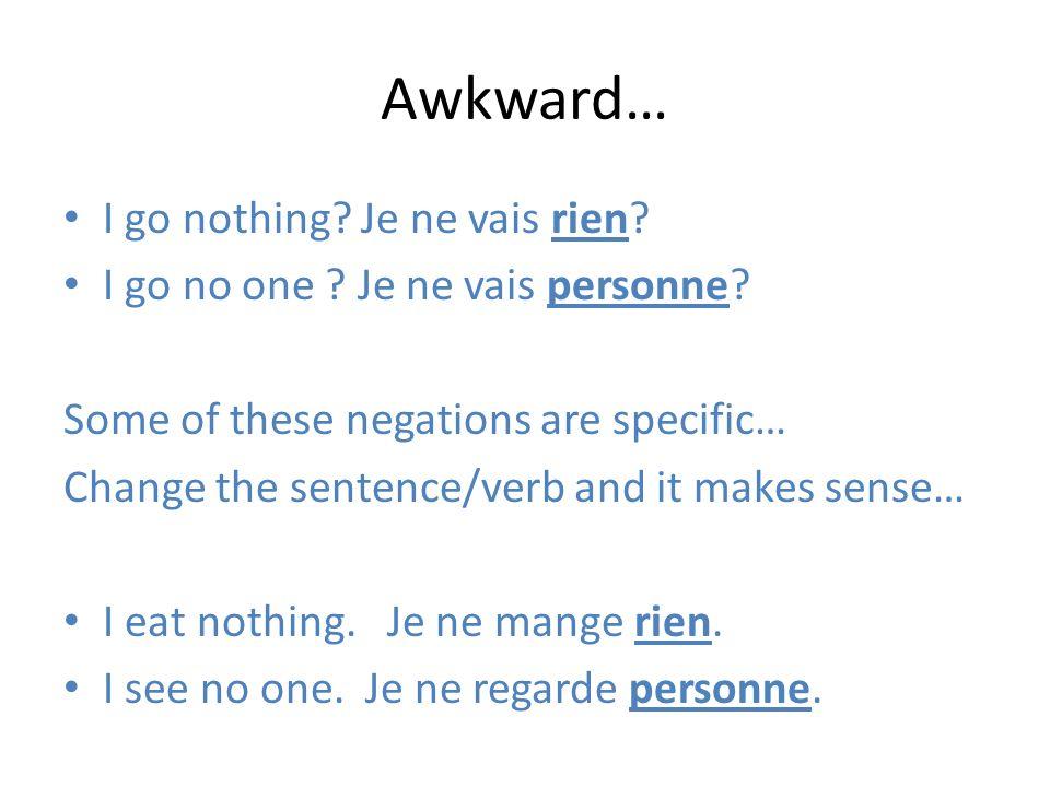 Awkward… I go nothing Je ne vais rien