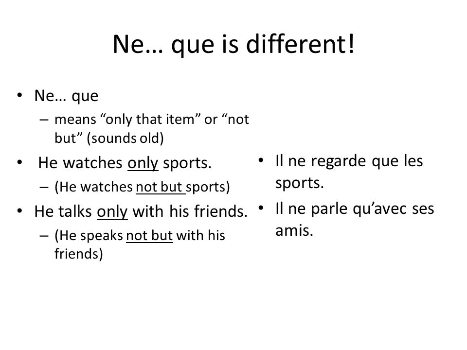 Ne… que is different! Ne… que He watches only sports.