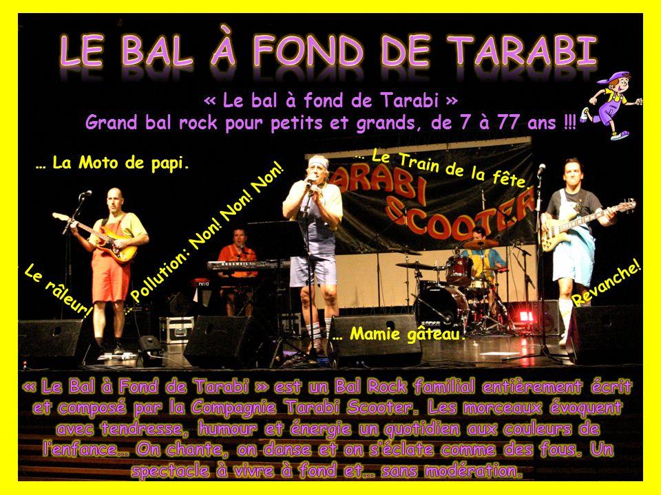 Le bal à Fond de Tarabi « Le bal à fond de Tarabi » Grand bal rock pour petits et grands, de 7 à 77 ans !!!