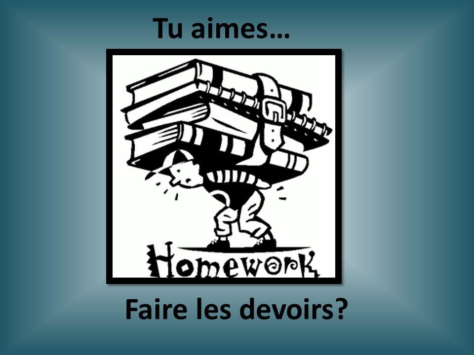 Tu aimes… Faire les devoirs