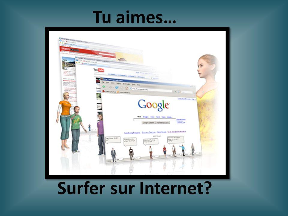Tu aimes… Surfer sur Internet