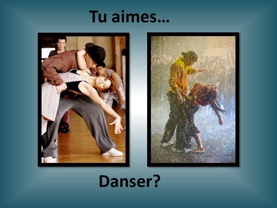 Tu aimes… Danser
