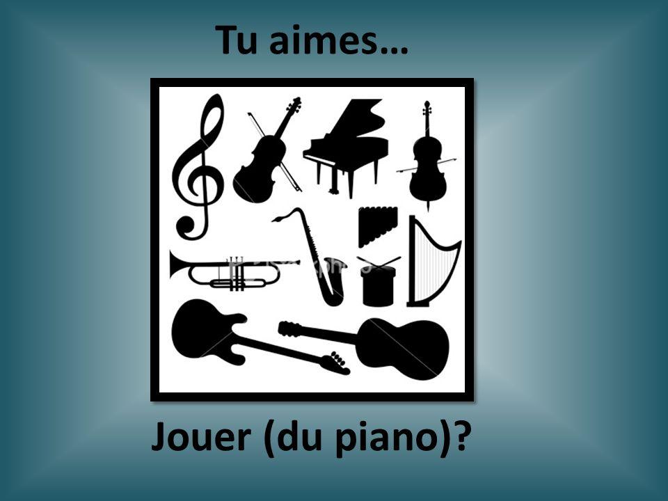 Tu aimes… Jouer (du piano)