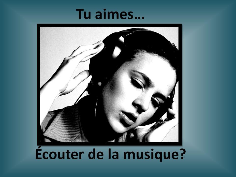 Tu aimes… Écouter de la musique