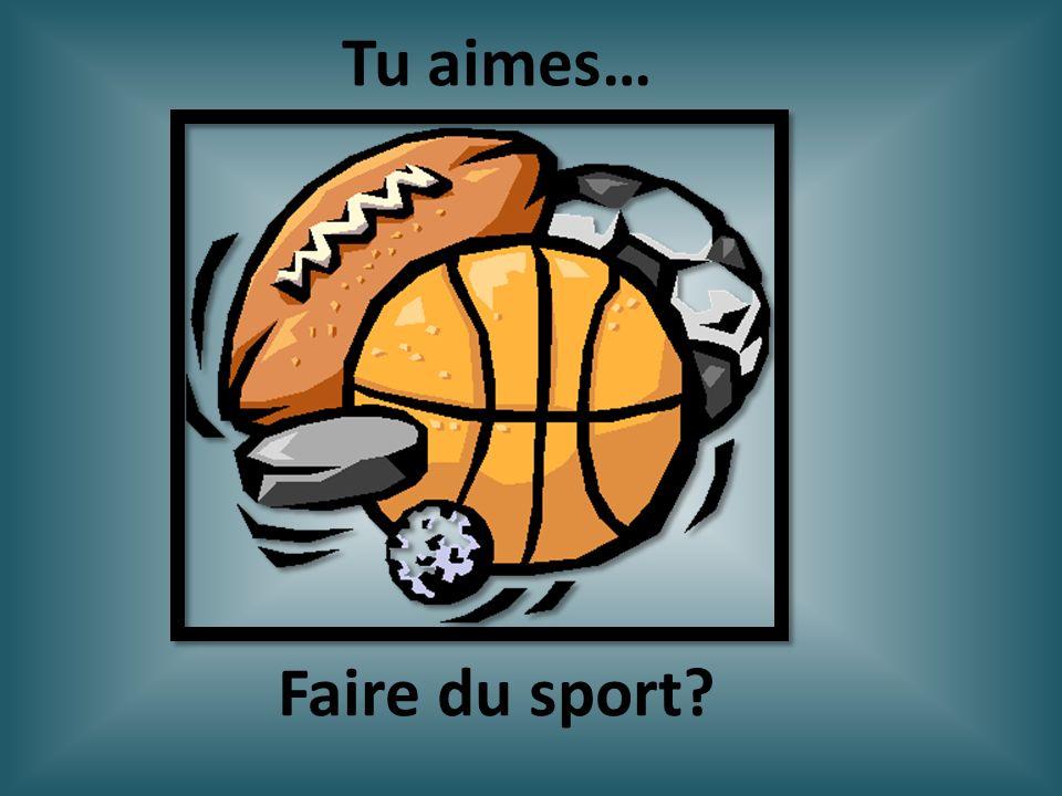 Tu aimes… Faire du sport
