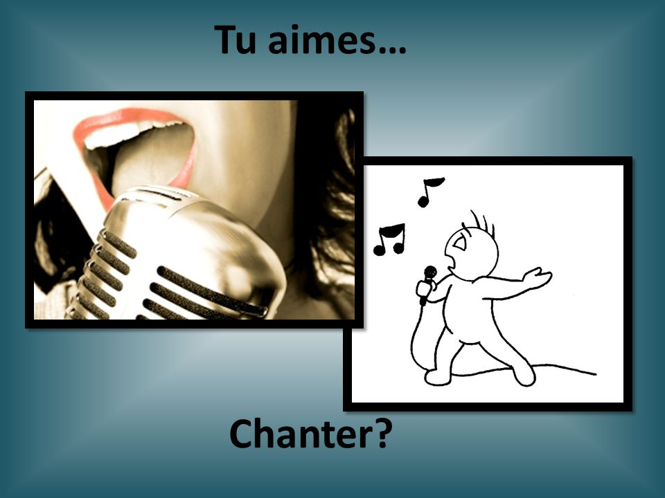 Tu aimes… Chanter