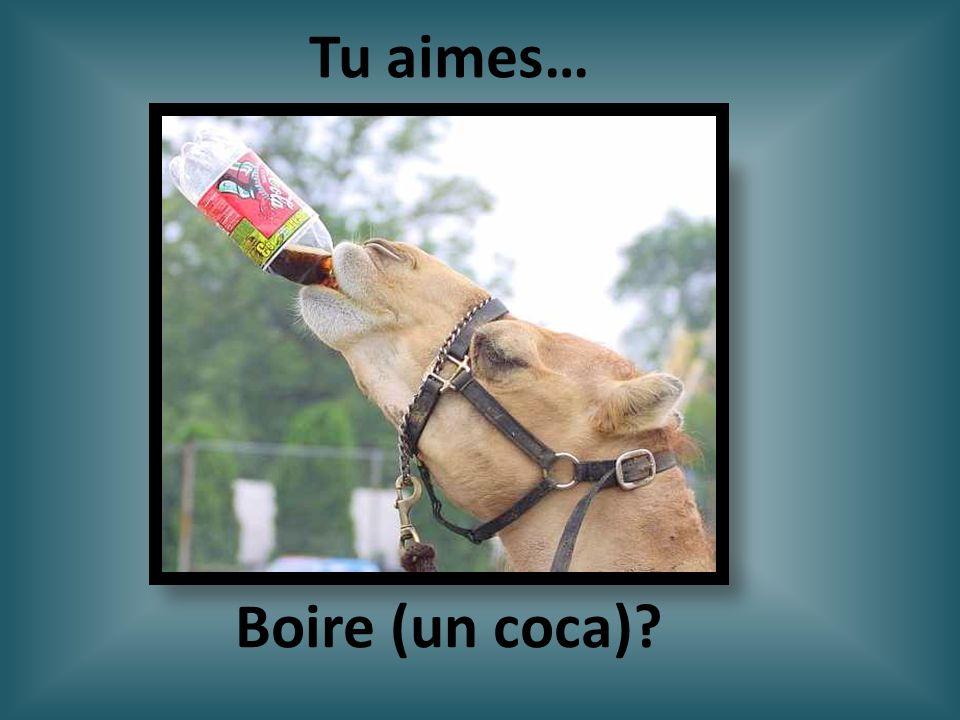 Tu aimes… Boire (un coca)