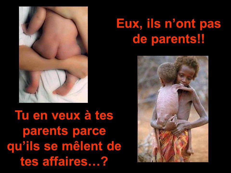 Eux, ils n'ont pas de parents!!