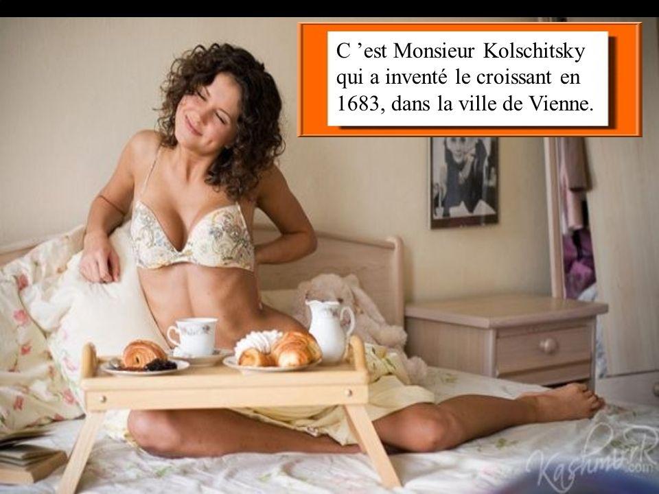 C 'est Monsieur Kolschitsky qui a inventé le croissant en 1683, dans la ville de Vienne.