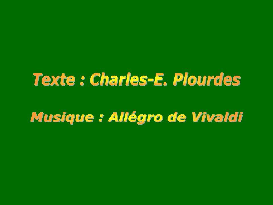 Texte : Charles-E. Plourdes Musique : Allégro de Vivaldi