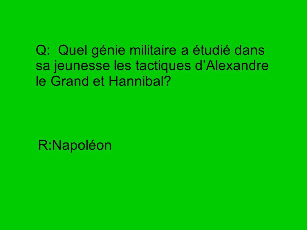 Q: Quel génie militaire a étudié dans sa jeunesse les tactiques d'Alexandre le Grand et Hannibal