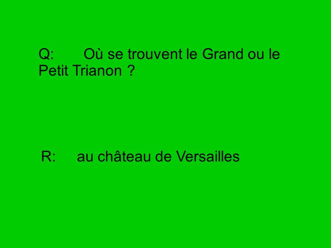 Q: Où se trouvent le Grand ou le Petit Trianon