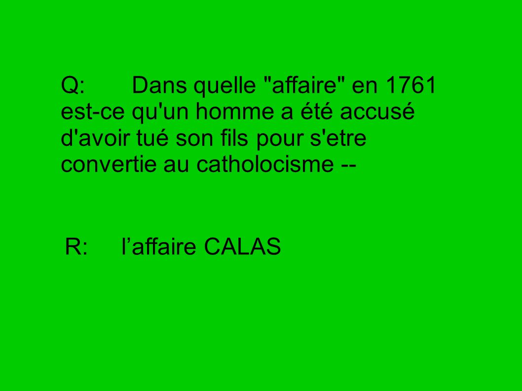 Q: Dans quelle affaire en 1761 est-ce qu un homme a été accusé d avoir tué son fils pour s etre convertie au catholocisme --