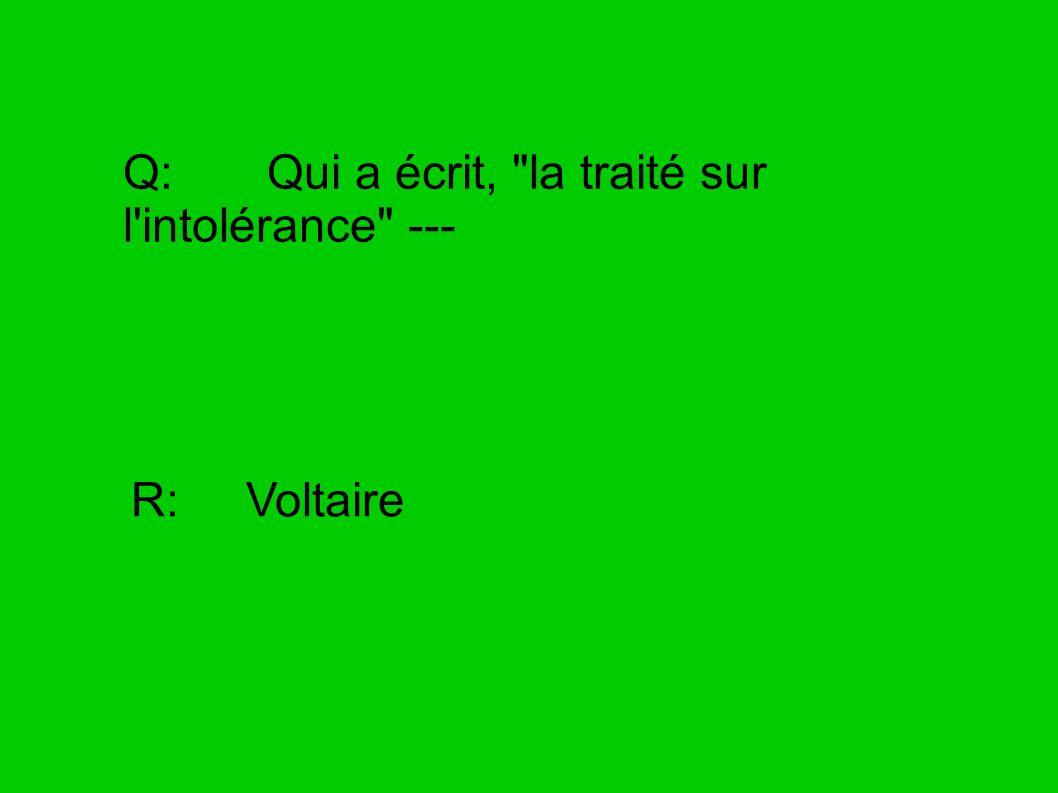 Q: Qui a écrit, la traité sur l intolérance ---