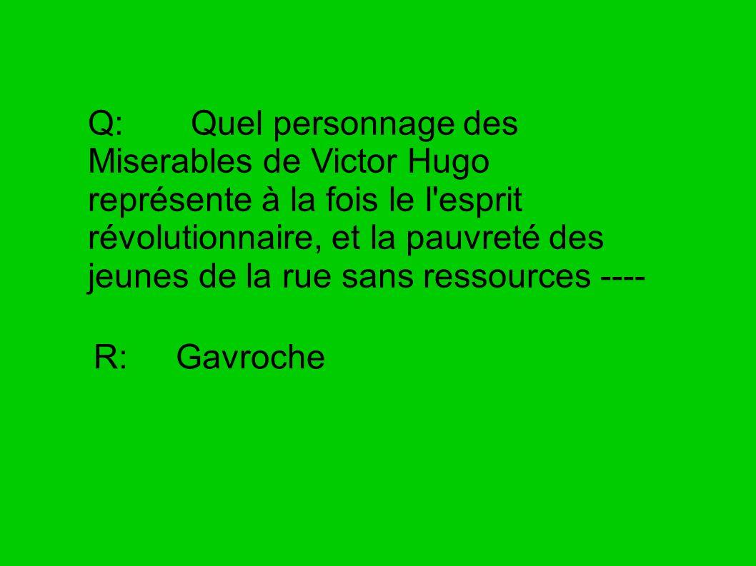 Q: Quel personnage des Miserables de Victor Hugo représente à la fois le l esprit révolutionnaire, et la pauvreté des jeunes de la rue sans ressources ----