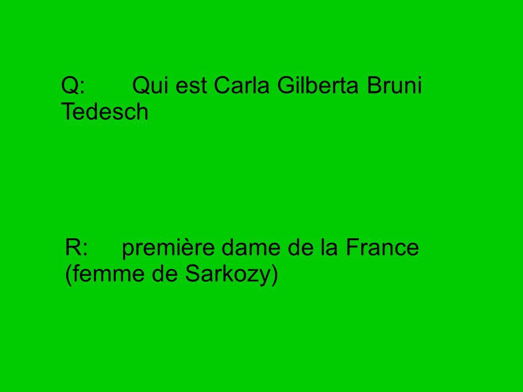 Q: Qui est Carla Gilberta Bruni Tedesch