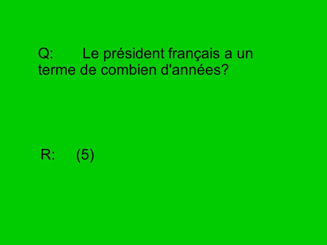 Q: Le président français a un terme de combien d années