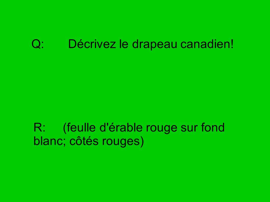 Q: Décrivez le drapeau canadien!