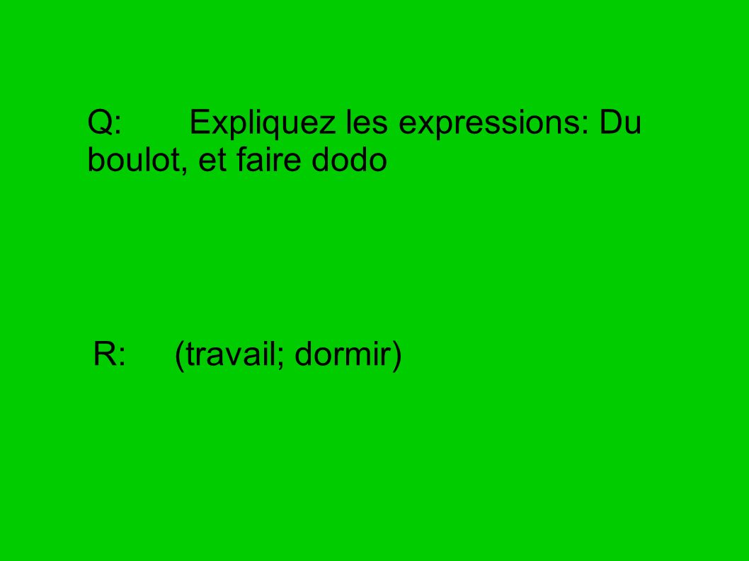 Q: Expliquez les expressions: Du boulot, et faire dodo