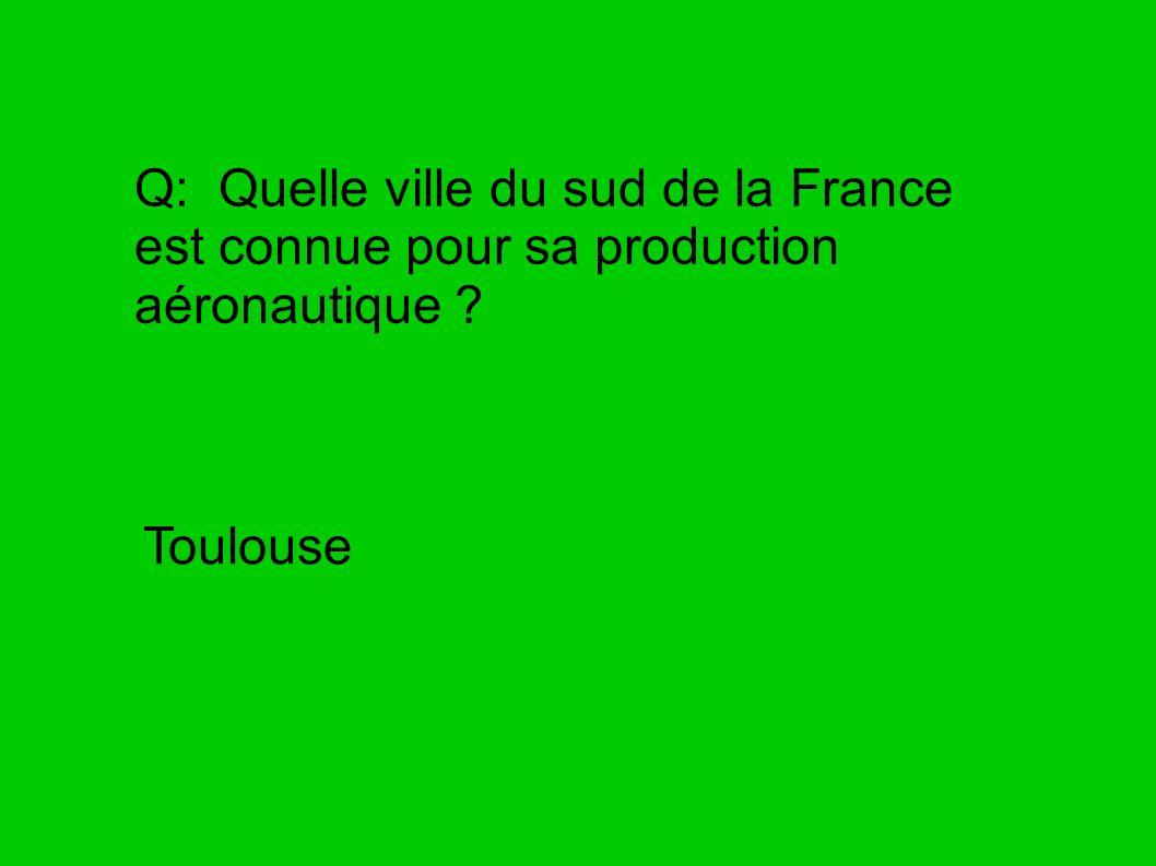 Q: Quelle ville du sud de la France est connue pour sa production aéronautique