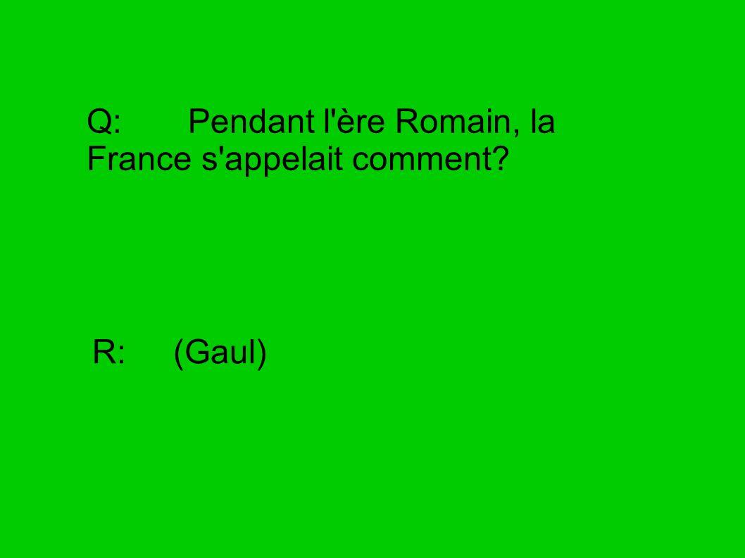 Q: Pendant l ère Romain, la France s appelait comment