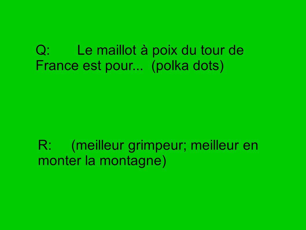 Q: Le maillot à poix du tour de France est pour... (polka dots)