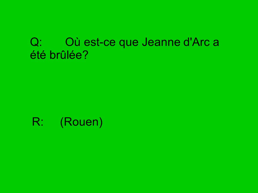 Q: Où est-ce que Jeanne d Arc a été brûlée