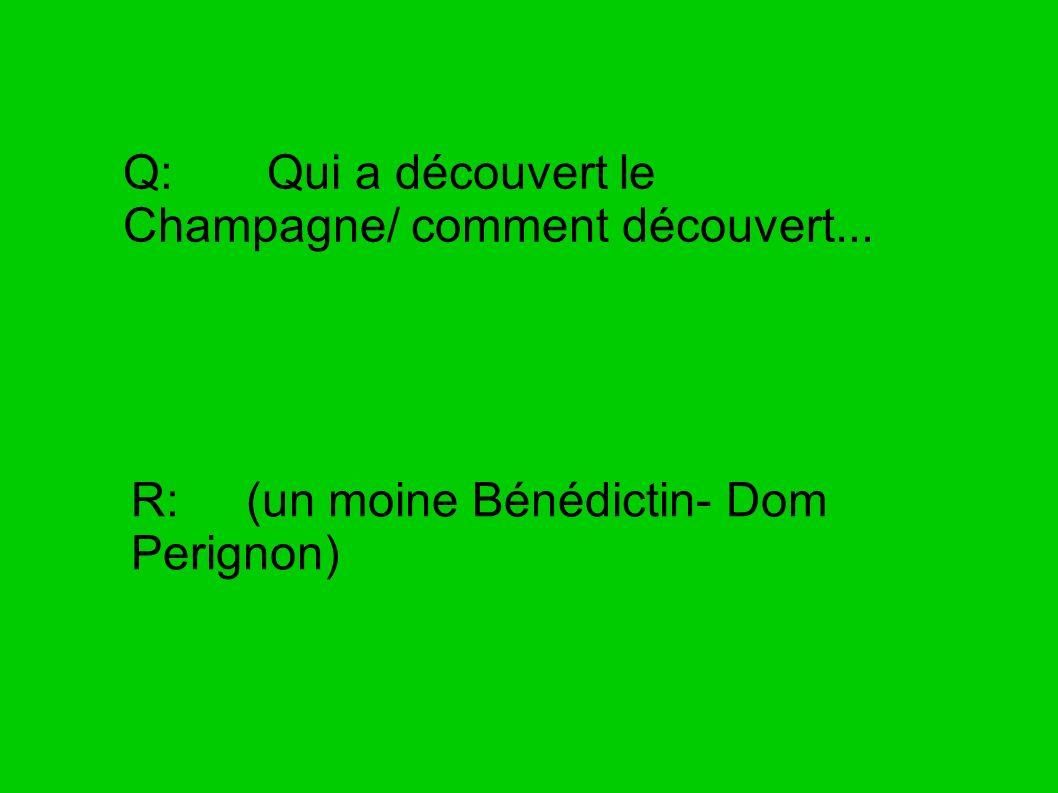 Q: Qui a découvert le Champagne/ comment découvert...