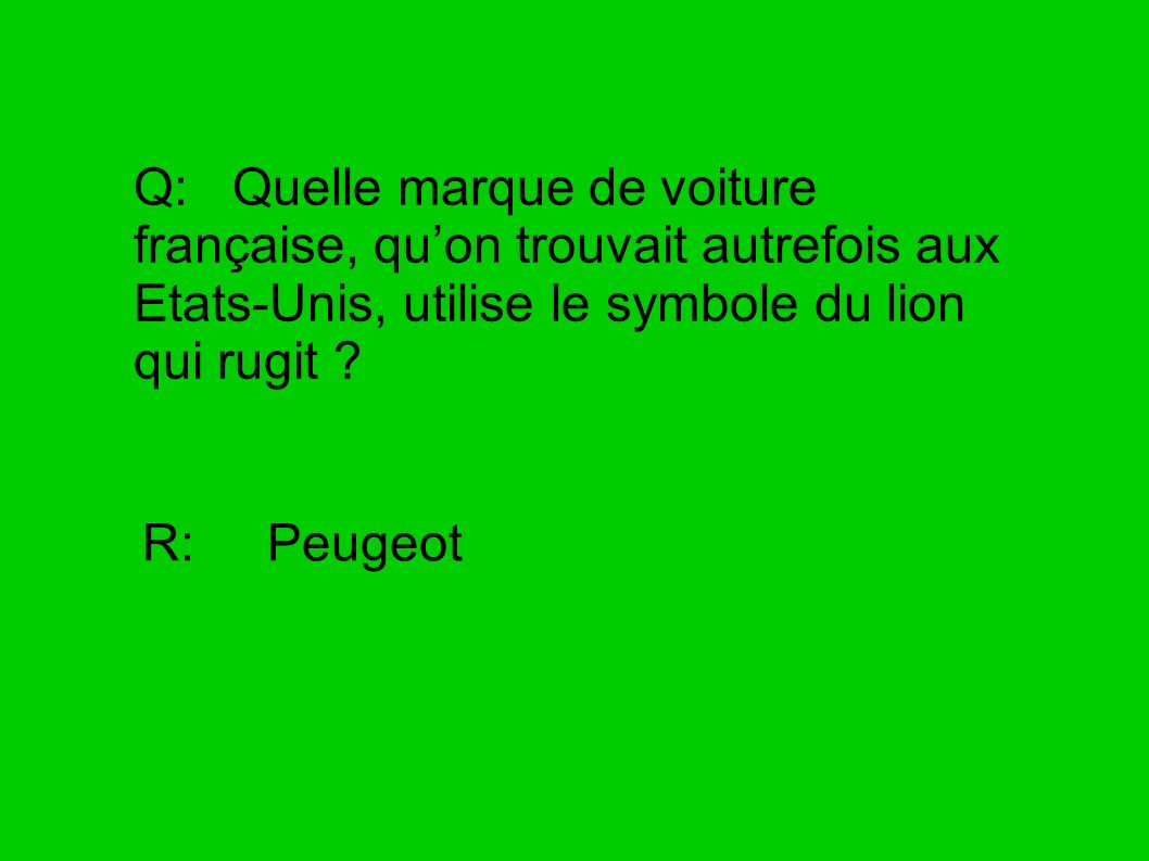 Q: Quelle marque de voiture française, qu'on trouvait autrefois aux Etats-Unis, utilise le symbole du lion qui rugit