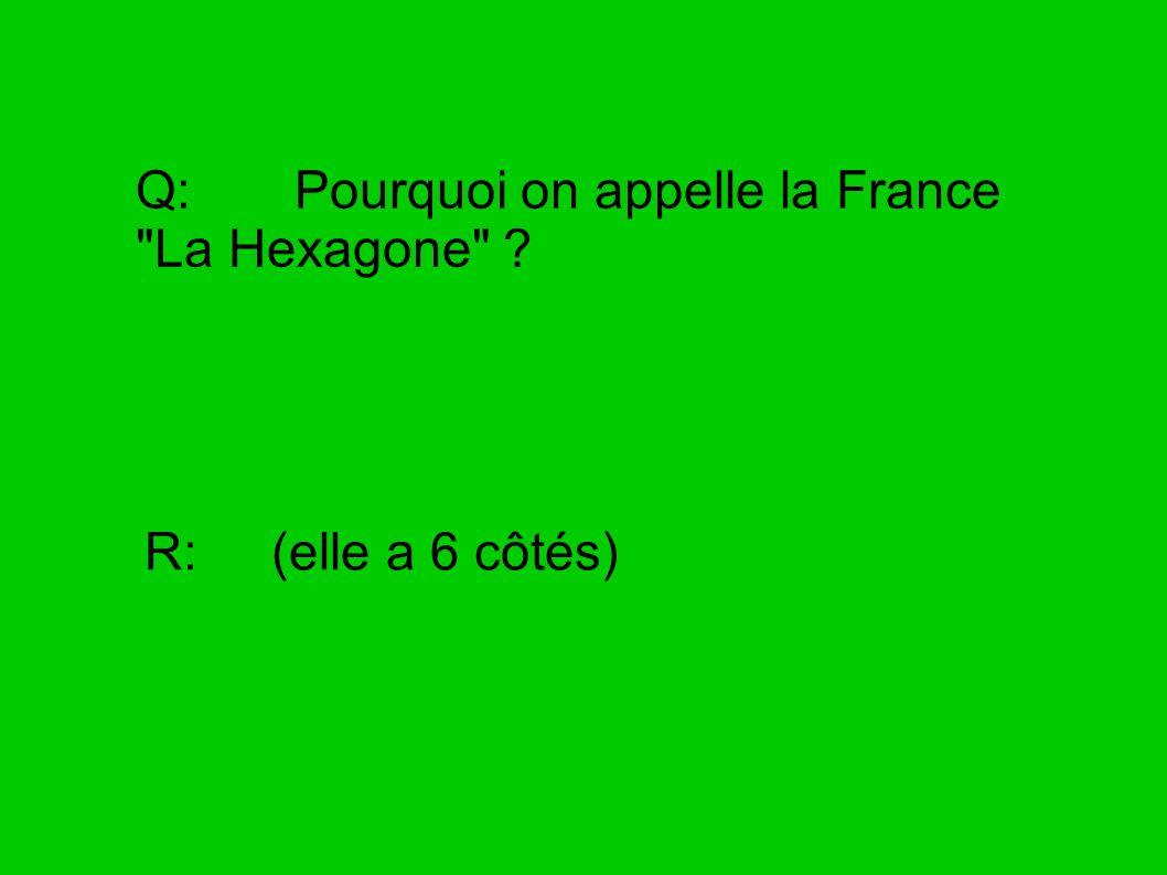 Q: Pourquoi on appelle la France La Hexagone