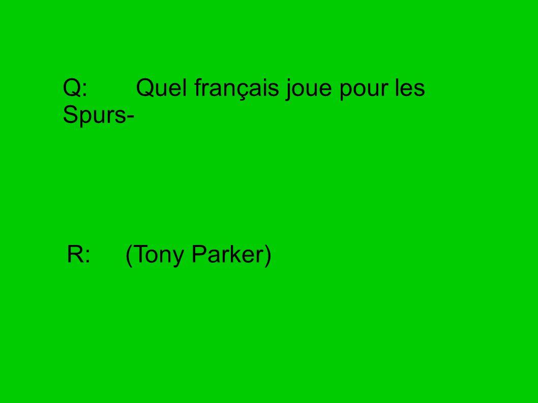 Q: Quel français joue pour les Spurs-