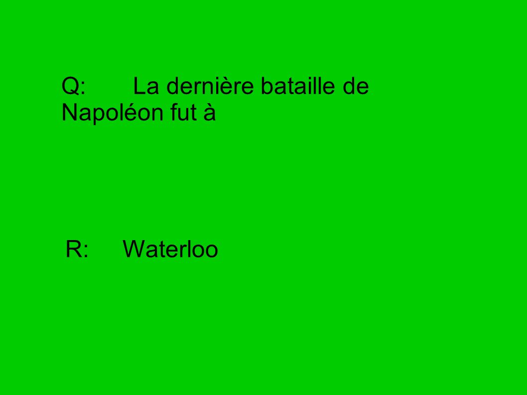 Q: La dernière bataille de Napoléon fut à
