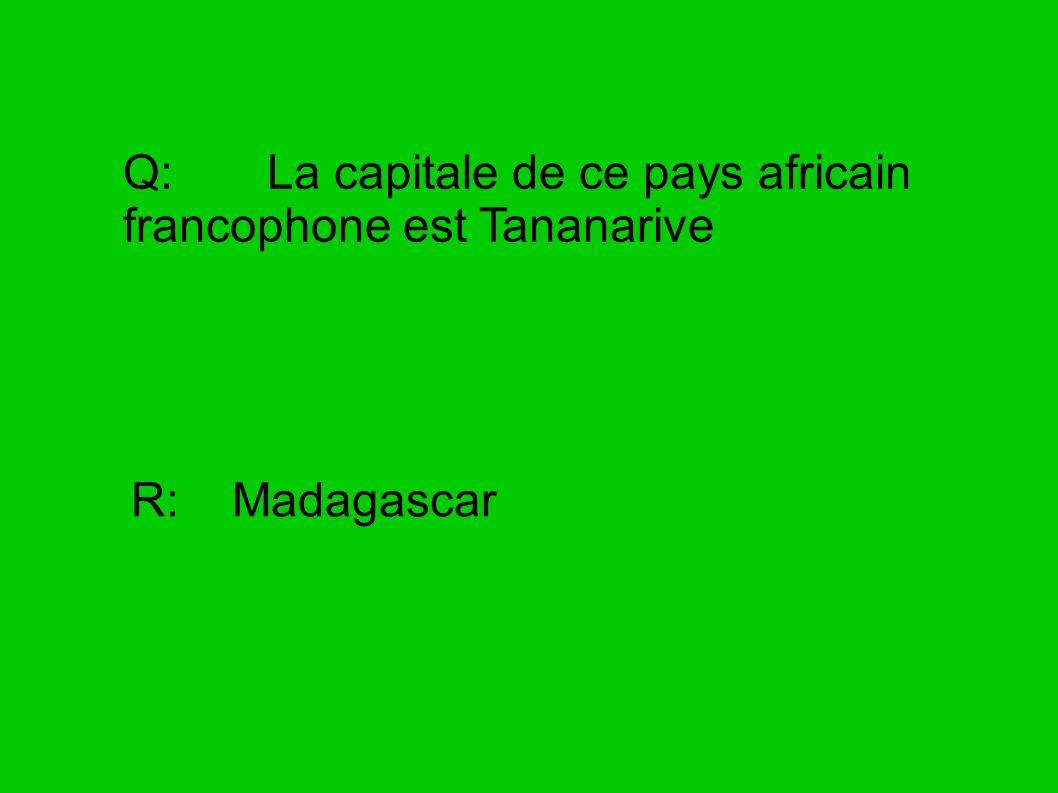 Q: La capitale de ce pays africain francophone est Tananarive