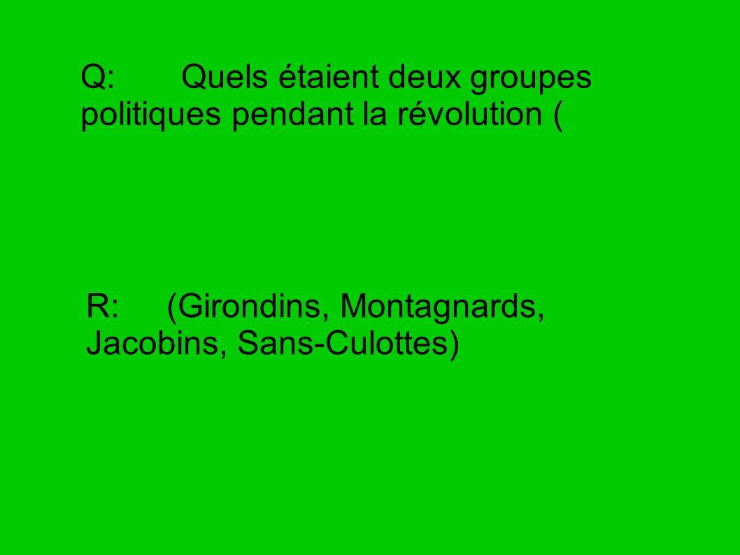 Q: Quels étaient deux groupes politiques pendant la révolution (