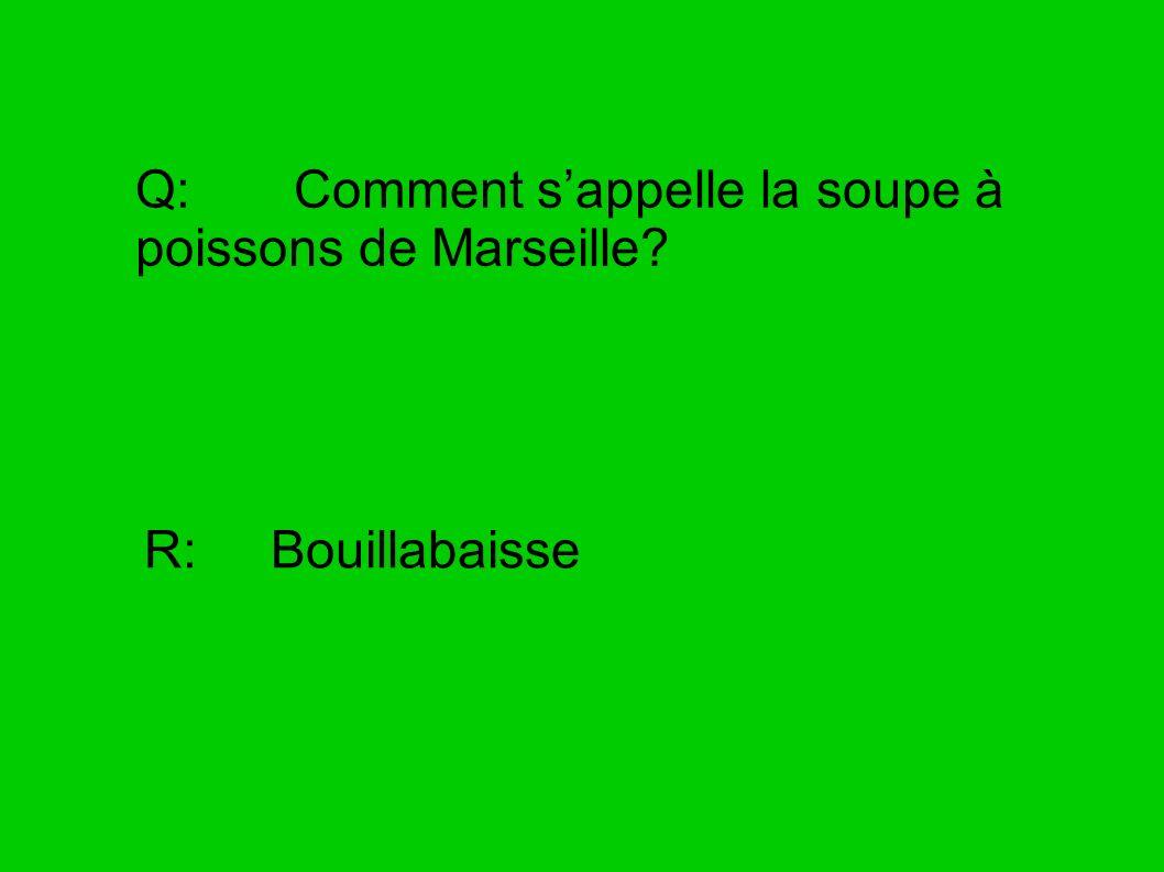 Q: Comment s'appelle la soupe à poissons de Marseille