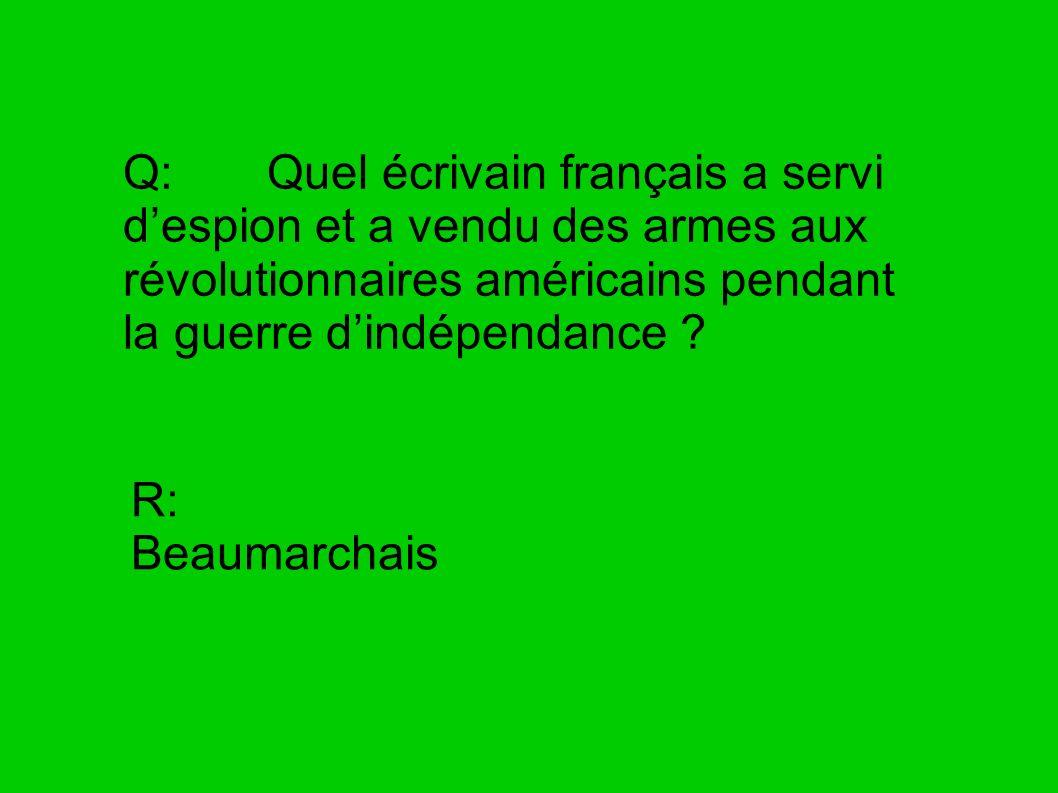 Q: Quel écrivain français a servi d'espion et a vendu des armes aux révolutionnaires américains pendant la guerre d'indépendance