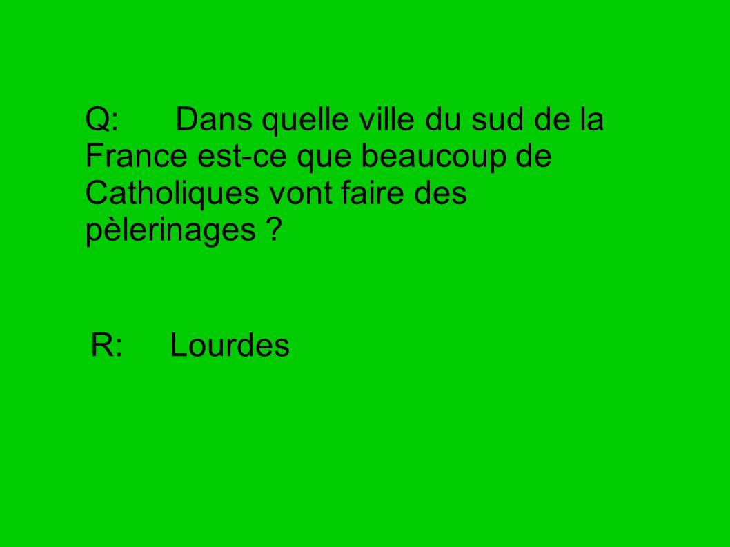 Q: Dans quelle ville du sud de la France est-ce que beaucoup de Catholiques vont faire des pèlerinages
