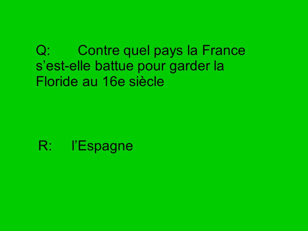 Q: Contre quel pays la France s'est-elle battue pour garder la Floride au 16e siècle