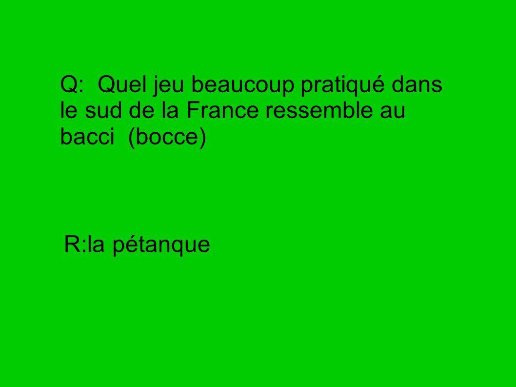 Q: Quel jeu beaucoup pratiqué dans le sud de la France ressemble au bacci (bocce)