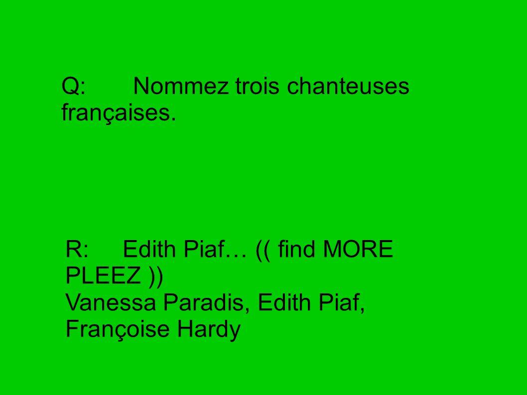 Q: Nommez trois chanteuses françaises.