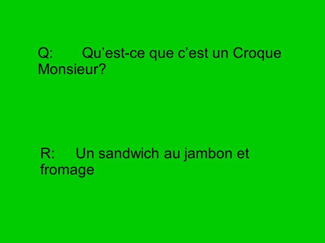 Q: Qu'est-ce que c'est un Croque Monsieur