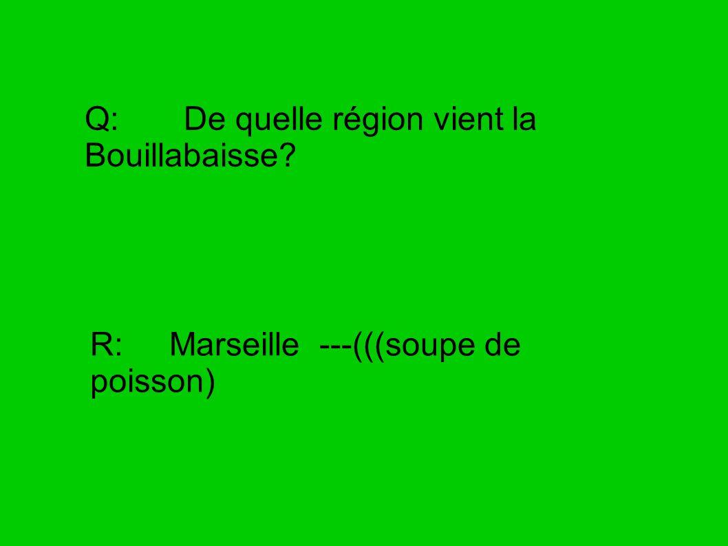 Q: De quelle région vient la Bouillabaisse
