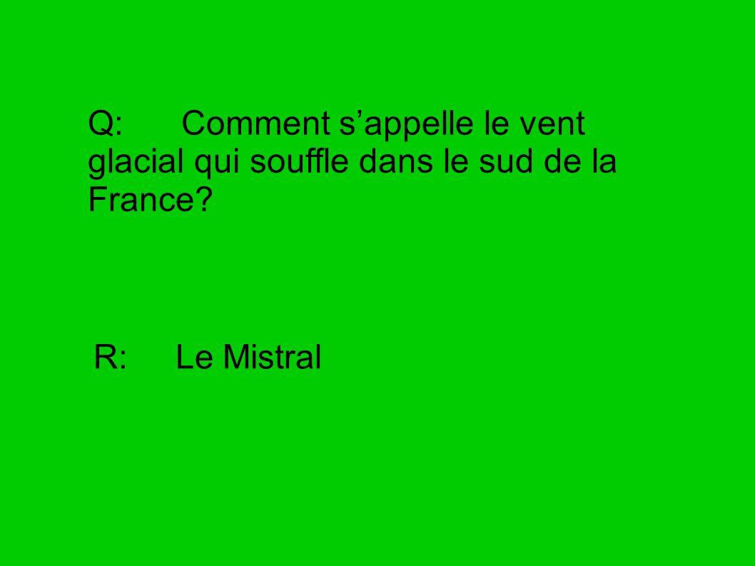 Q: Comment s'appelle le vent glacial qui souffle dans le sud de la France