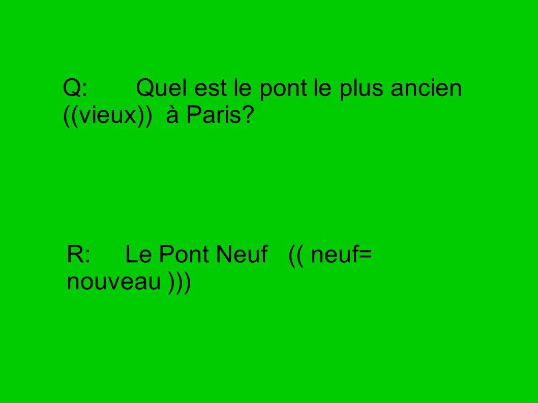 Q: Quel est le pont le plus ancien ((vieux)) à Paris