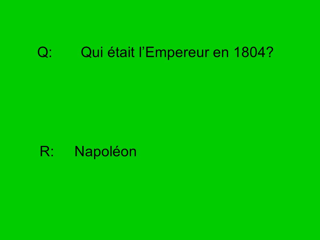 Q: Qui était l'Empereur en 1804