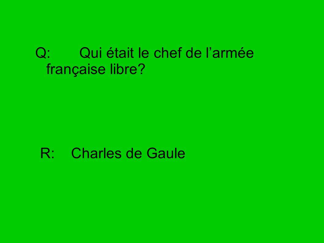 Q: Qui était le chef de l'armée française libre